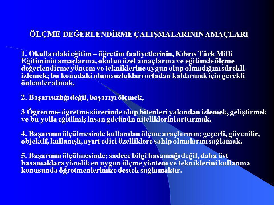 ÖLÇME DEĞERLENDİRME ÇALIŞMALARININ AMAÇLARI 1. Okullardaki eğitim – öğretim faaliyetlerinin, Kıbrıs Türk Milli Eğitiminin amaçlarına, okulun özel amaç