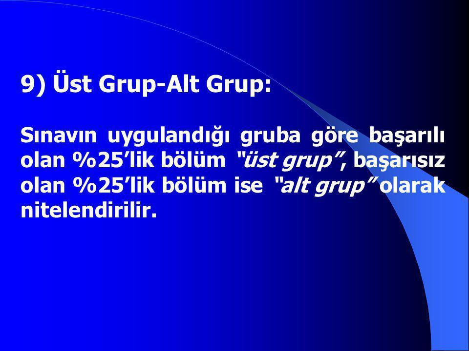 """9) Üst Grup-Alt Grup: Sınavın uygulandığı gruba göre başarılı olan %25'lik bölüm """"üst grup"""", başarısız olan %25'lik bölüm ise """"alt grup"""" olarak nitele"""