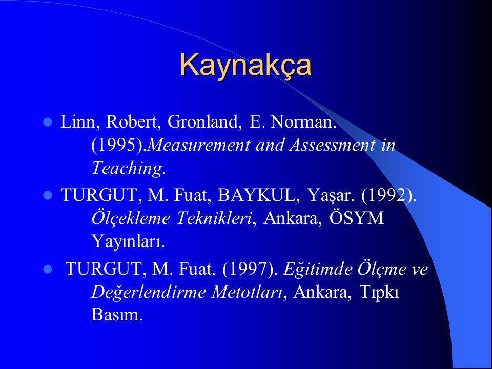 Kaynakça  Linn, Robert, Gronland, E. Norman. (1995).Measurement and Assessment in Teaching.  TURGUT, M. Fuat, BAYKUL, Yaşar. (1992). Ölçekleme Tekni