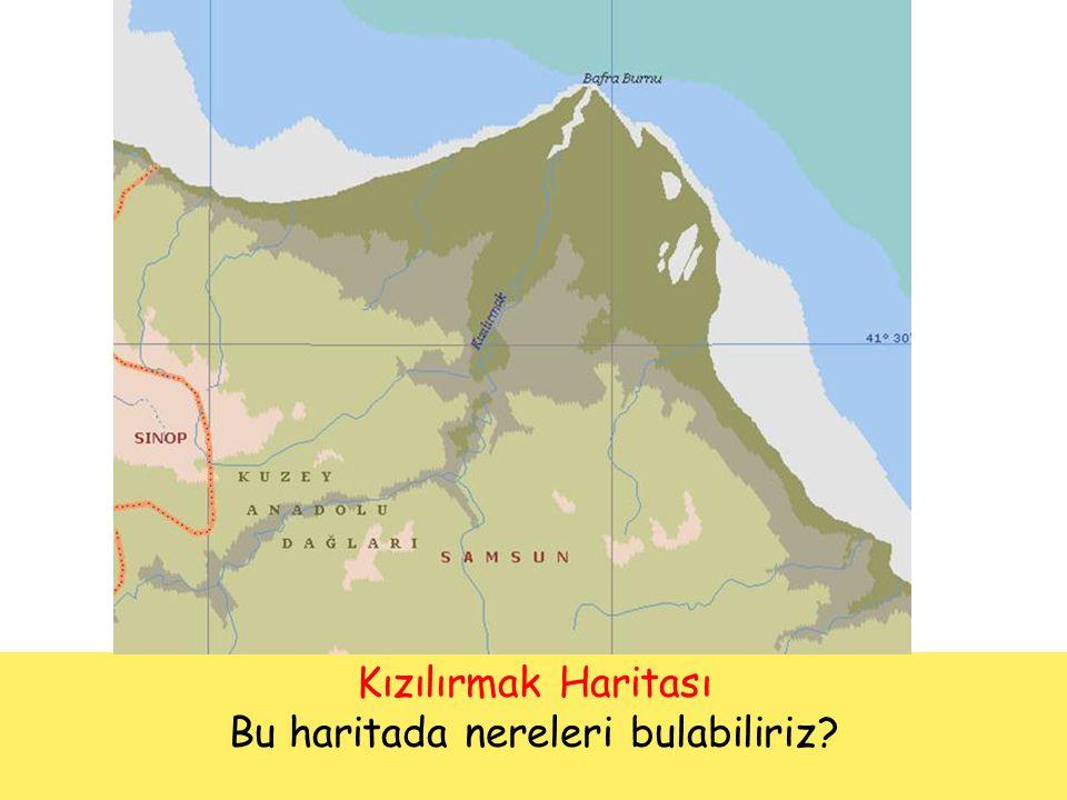 Kızılırmak Haritası Bu haritada nereleri bulabiliriz?