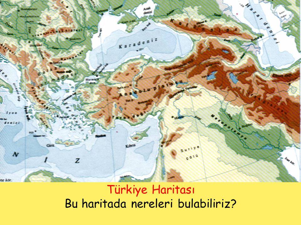 Türkiye Haritası Bu haritada nereleri bulabiliriz?