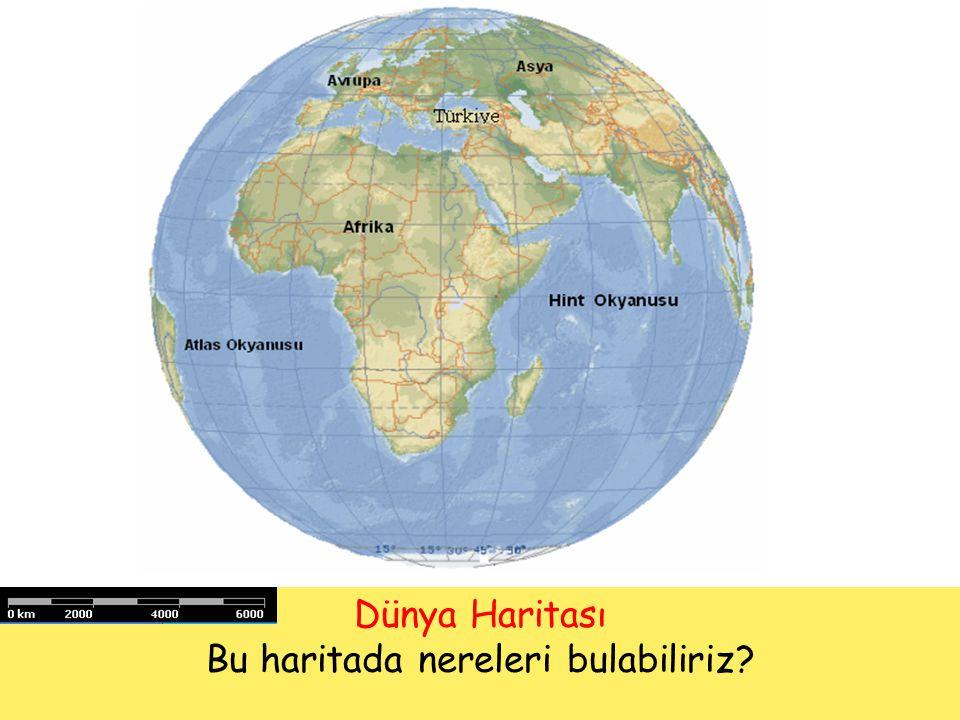 Dünya Haritası Bu haritada nereleri bulabiliriz?