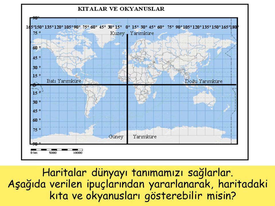 Haritalar dünyayı tanımamızı sağlarlar. Aşağıda verilen ipuçlarından yararlanarak, haritadaki kıta ve okyanusları gösterebilir misin?