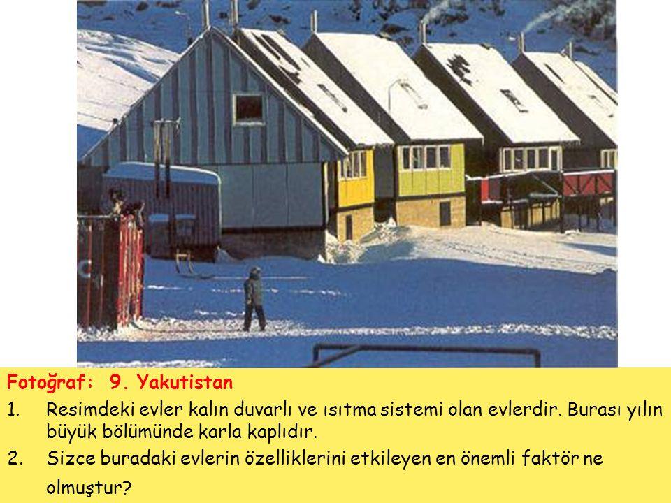 Fotoğraf: 9. Yakutistan 1.Resimdeki evler kalın duvarlı ve ısıtma sistemi olan evlerdir. Burası yılın büyük bölümünde karla kaplıdır. 2.Sizce buradaki
