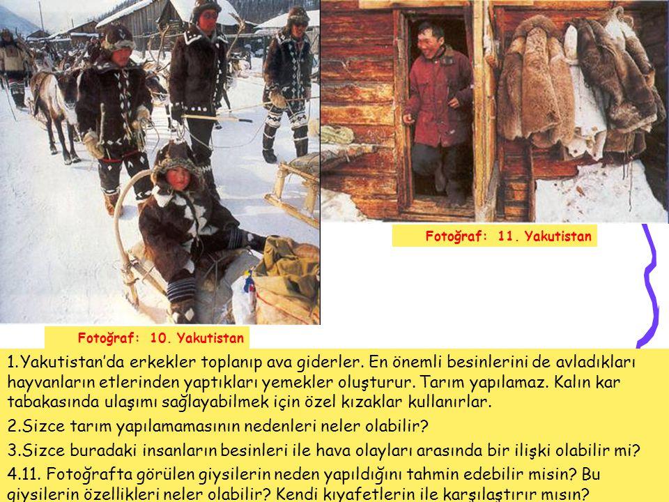1.Yakutistan'da erkekler toplanıp ava giderler. En önemli besinlerini de avladıkları hayvanların etlerinden yaptıkları yemekler oluşturur. Tarım yapıl