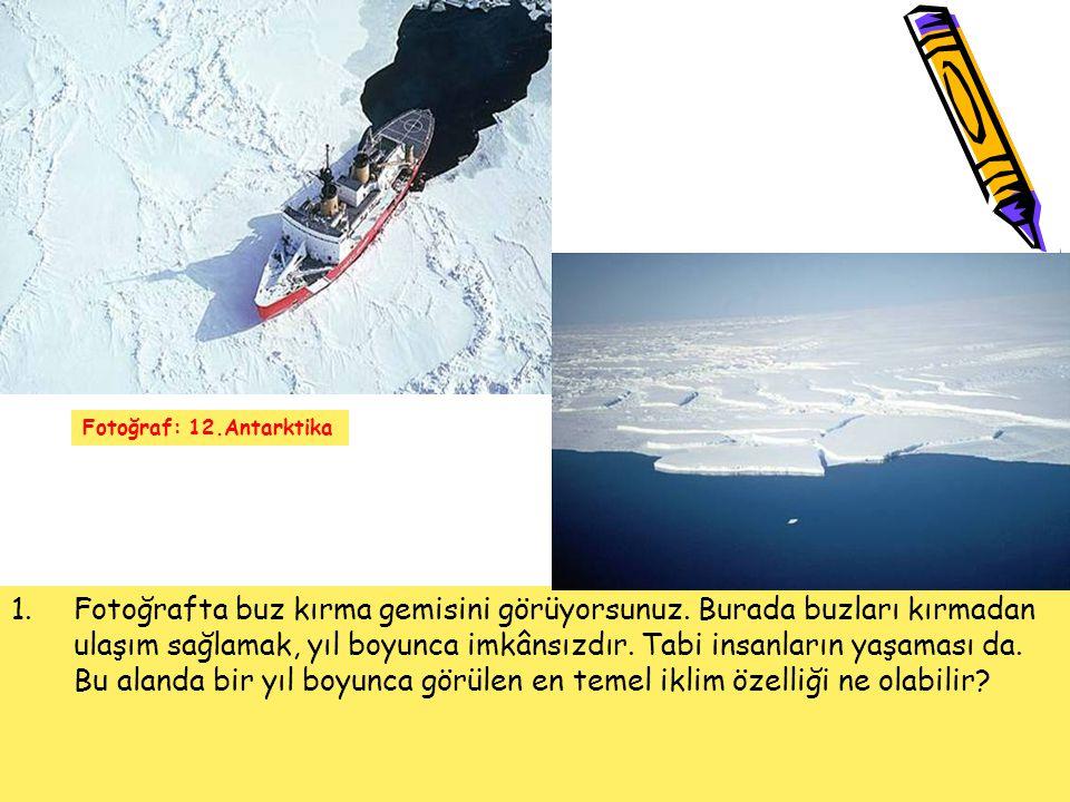 1.Fotoğrafta buz kırma gemisini görüyorsunuz. Burada buzları kırmadan ulaşım sağlamak, yıl boyunca imkânsızdır. Tabi insanların yaşaması da. Bu alanda
