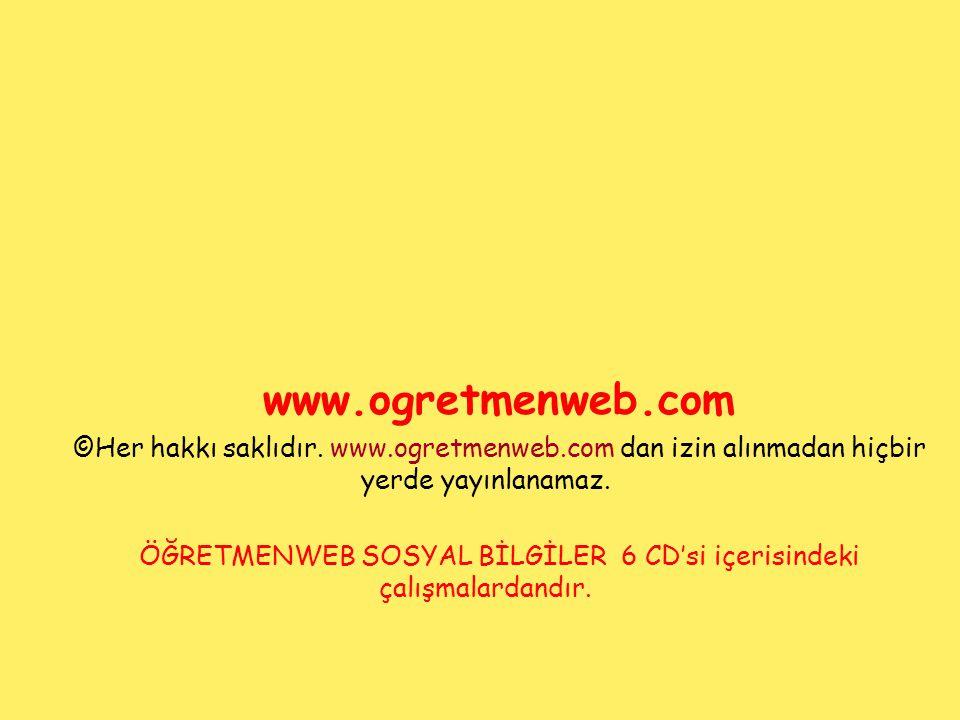 www.ogretmenweb.com ©Her hakkı saklıdır. www.ogretmenweb.com dan izin alınmadan hiçbir yerde yayınlanamaz. ÖĞRETMENWEB SOSYAL BİLGİLER 6 CD'si içerisi