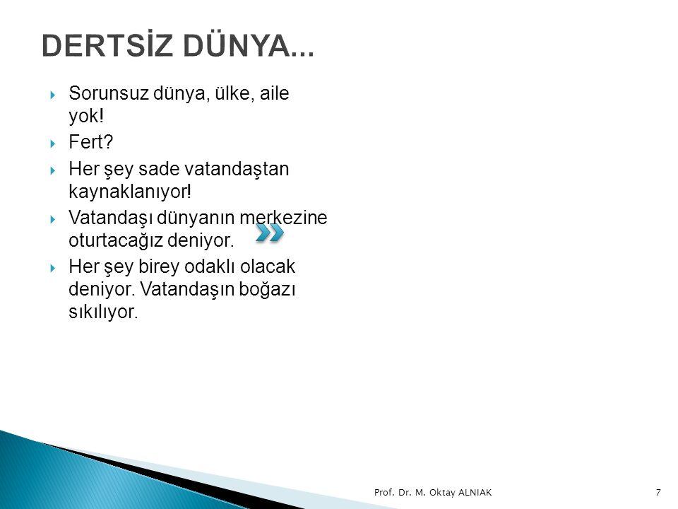 Prof.Dr. M. Oktay ALNIAK68  Evrensel kurallar.  Mühim olan insandır.