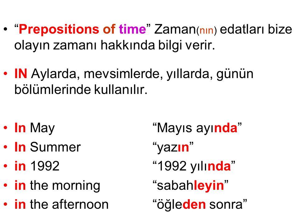 • Prepositions of time Zaman (nın) edatları bize olayın zamanı hakkında bilgi verir.