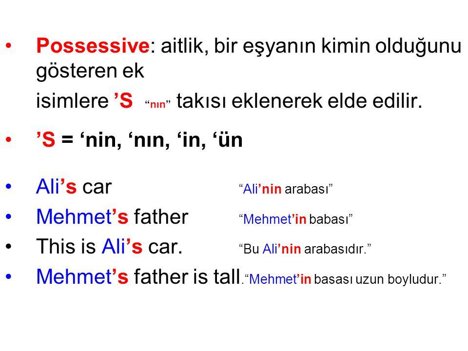 •Possessive: aitlik, bir eşyanın kimin olduğunu gösteren ek isimlere 'S nın takısı eklenerek elde edilir.