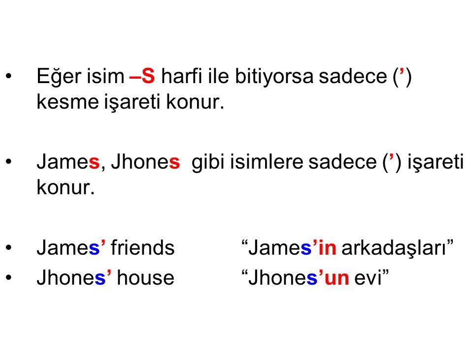 •Eğer isim –S harfi ile bitiyorsa sadece (') kesme işareti konur.