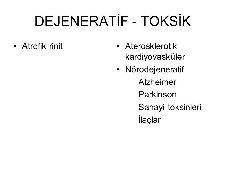 DEJENERATİF - TOKSİK •Atrofik rinit•Aterosklerotik kardiyovasküler •Nörodejeneratif Alzheimer Parkinson Sanayi toksinleri İlaçlar