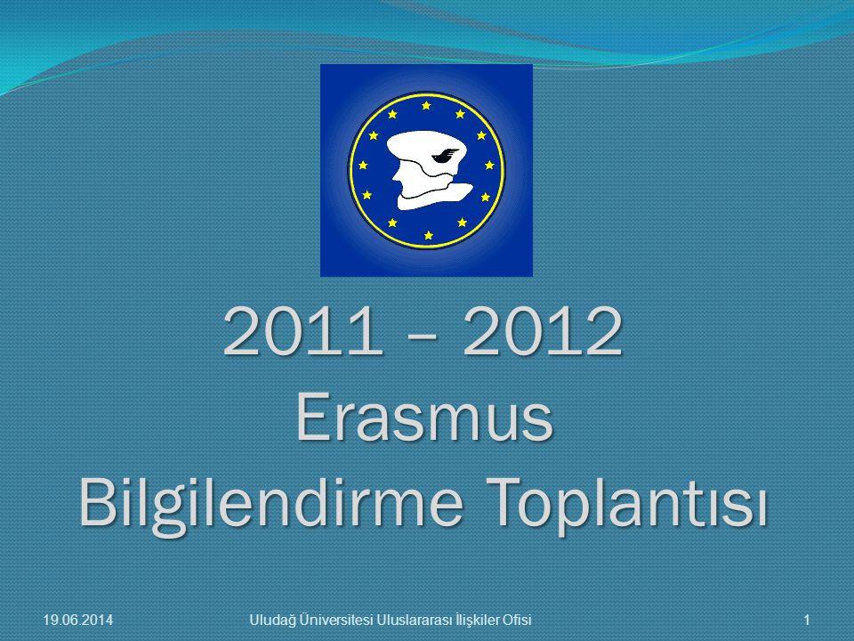 2011 – 2012 Erasmus Bilgilendirme Toplantısı 19.06.20141Uludağ Üniversitesi Uluslararası İlişkiler Ofisi