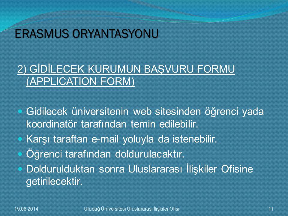 2) GİDİLECEK KURUMUN BAŞVURU FORMU (APPLICATION FORM)  Gidilecek üniversitenin web sitesinden öğrenci yada koordinatör tarafından temin edilebilir. 