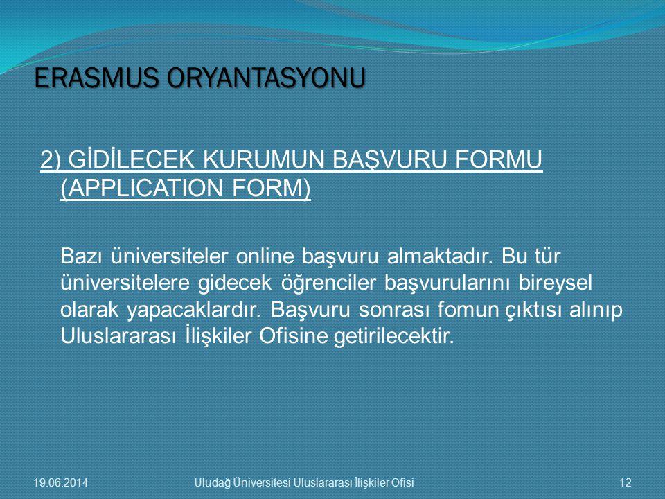 2) GİDİLECEK KURUMUN BAŞVURU FORMU (APPLICATION FORM) Bazı üniversiteler online başvuru almaktadır.