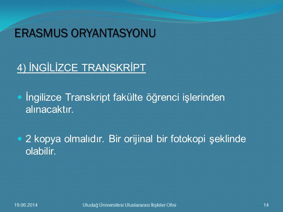 4) İNGİLİZCE TRANSKRİPT  İngilizce Transkript fakülte öğrenci işlerinden alınacaktır.  2 kopya olmalıdır. Bir orijinal bir fotokopi şeklinde olabili