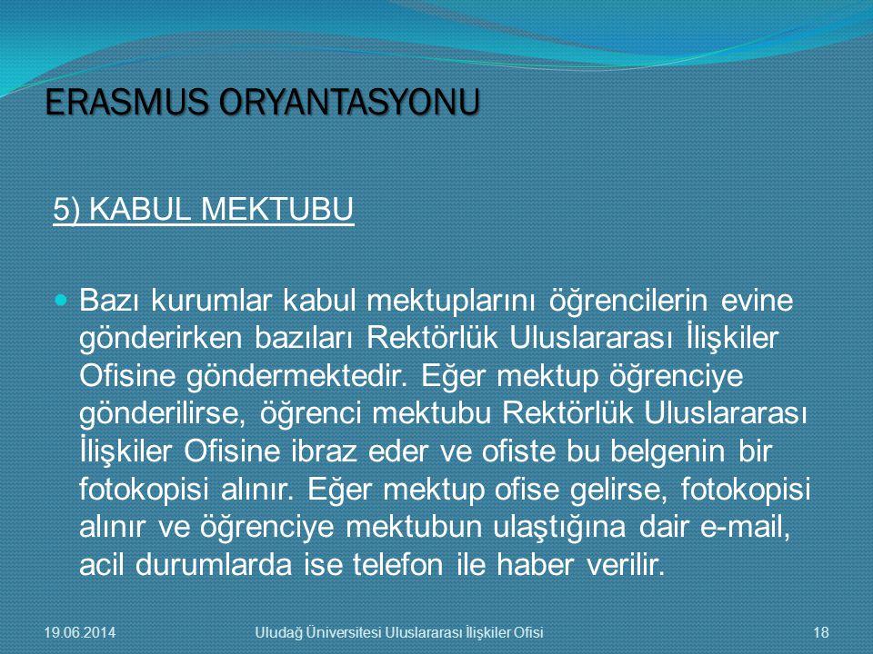 5) KABUL MEKTUBU  Bazı kurumlar kabul mektuplarını öğrencilerin evine gönderirken bazıları Rektörlük Uluslararası İlişkiler Ofisine göndermektedir.