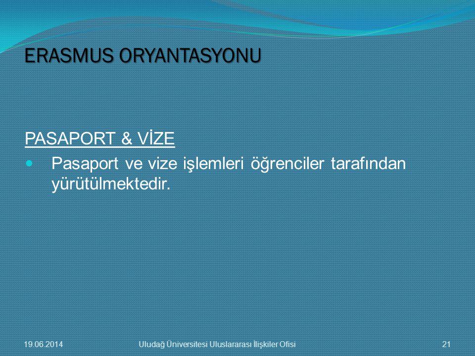 PASAPORT & VİZE  Pasaport ve vize işlemleri öğrenciler tarafından yürütülmektedir. ERASMUS ORYANTASYONU 19.06.201421Uludağ Üniversitesi Uluslararası