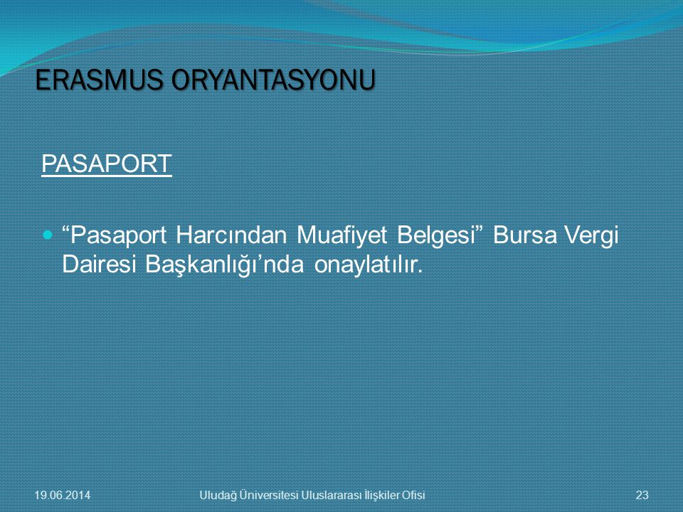 """PASAPORT  """"Pasaport Harcından Muafiyet Belgesi"""" Bursa Vergi Dairesi Başkanlığı'nda onaylatılır. ERASMUS ORYANTASYONU 19.06.201423Uludağ Üniversitesi"""