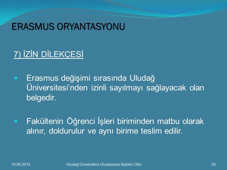 7) İZİN DİLEKÇESİ  Erasmus değişimi sırasında Uludağ Üniversitesi'nden izinli sayılmayı sağlayacak olan belgedir.
