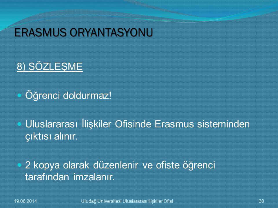8) SÖZLEŞME  Öğrenci doldurmaz!  Uluslararası İlişkiler Ofisinde Erasmus sisteminden çıktısı alınır.  2 kopya olarak düzenlenir ve ofiste öğrenci t