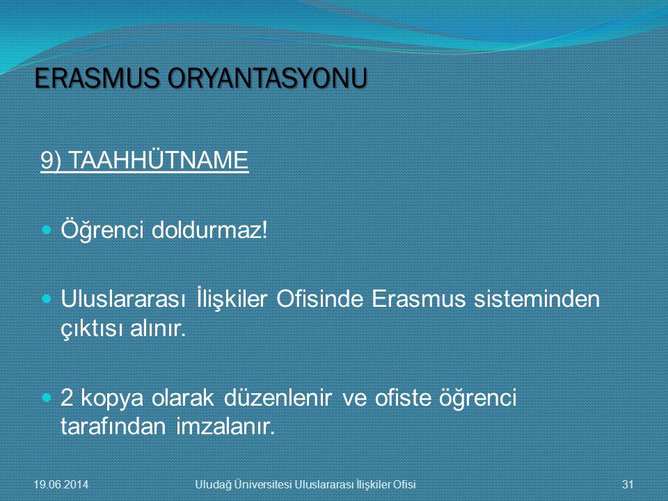 9) TAAHHÜTNAME  Öğrenci doldurmaz!  Uluslararası İlişkiler Ofisinde Erasmus sisteminden çıktısı alınır.  2 kopya olarak düzenlenir ve ofiste öğrenc