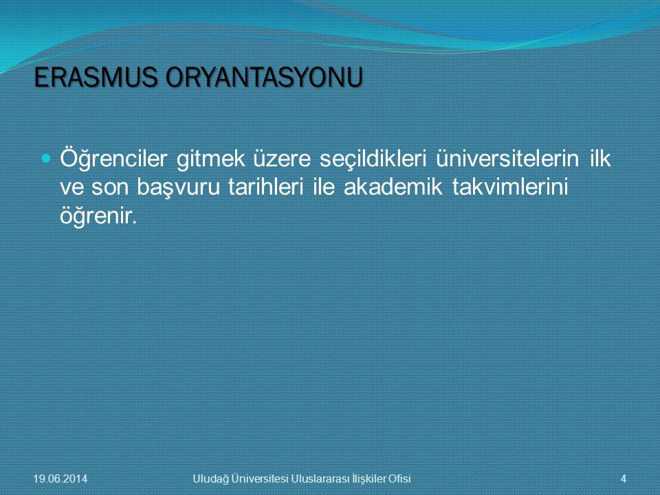  Öğrenciler gitmek üzere seçildikleri üniversitelerin ilk ve son başvuru tarihleri ile akademik takvimlerini öğrenir. ERASMUS ORYANTASYONU 19.06.2014