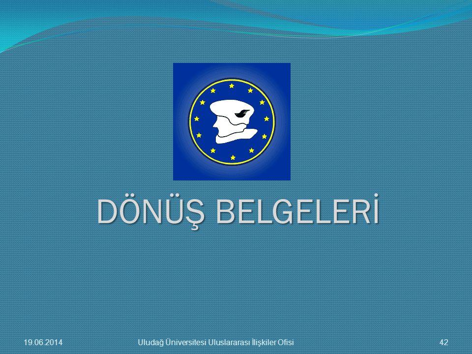 DÖNÜŞ BELGELERİ 19.06.201442Uludağ Üniversitesi Uluslararası İlişkiler Ofisi