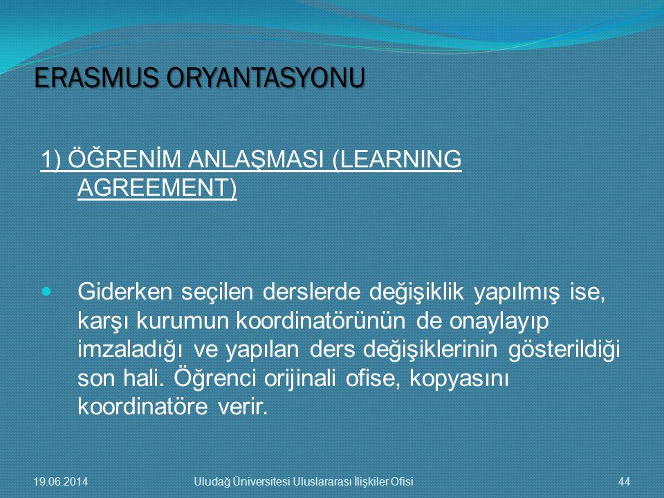 1) ÖĞRENİM ANLAŞMASI (LEARNING AGREEMENT)  Giderken seçilen derslerde değişiklik yapılmış ise, karşı kurumun koordinatörünün de onaylayıp imzaladığı