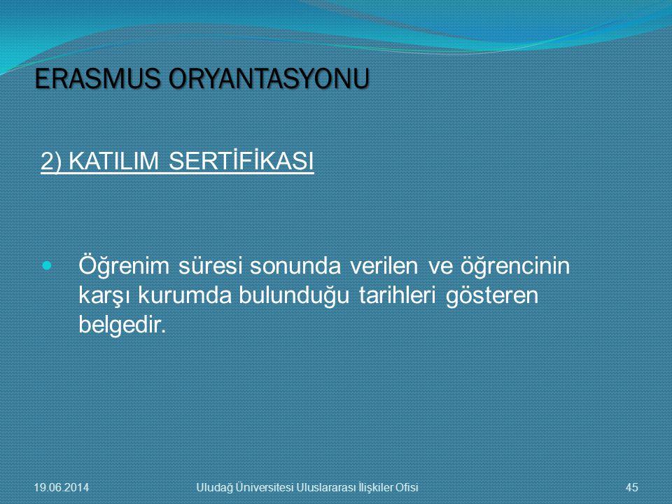 2) KATILIM SERTİFİKASI  Öğrenim süresi sonunda verilen ve öğrencinin karşı kurumda bulunduğu tarihleri gösteren belgedir. ERASMUS ORYANTASYONU 19.06.