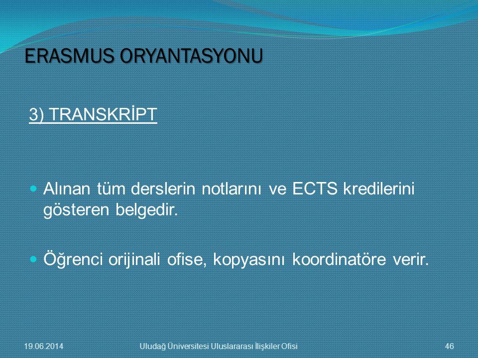 3) TRANSKRİPT  Alınan tüm derslerin notlarını ve ECTS kredilerini gösteren belgedir.  Öğrenci orijinali ofise, kopyasını koordinatöre verir. ERASMUS