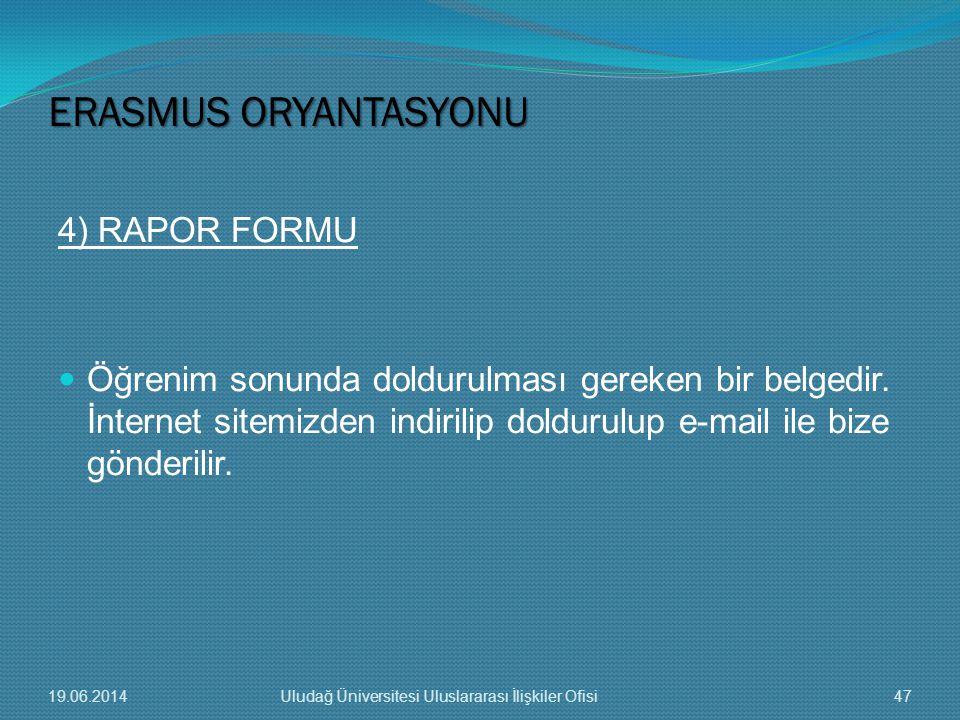 4) RAPOR FORMU  Öğrenim sonunda doldurulması gereken bir belgedir. İnternet sitemizden indirilip doldurulup e-mail ile bize gönderilir. ERASMUS ORYAN