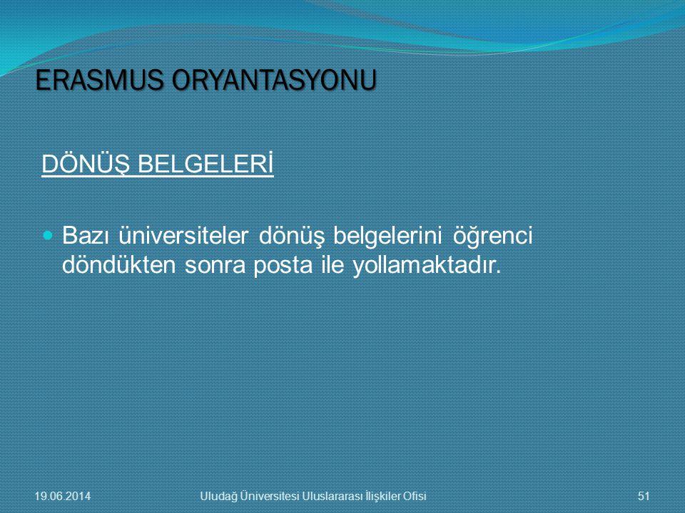 DÖNÜŞ BELGELERİ  Bazı üniversiteler dönüş belgelerini öğrenci döndükten sonra posta ile yollamaktadır. ERASMUS ORYANTASYONU 19.06.201451Uludağ Üniver