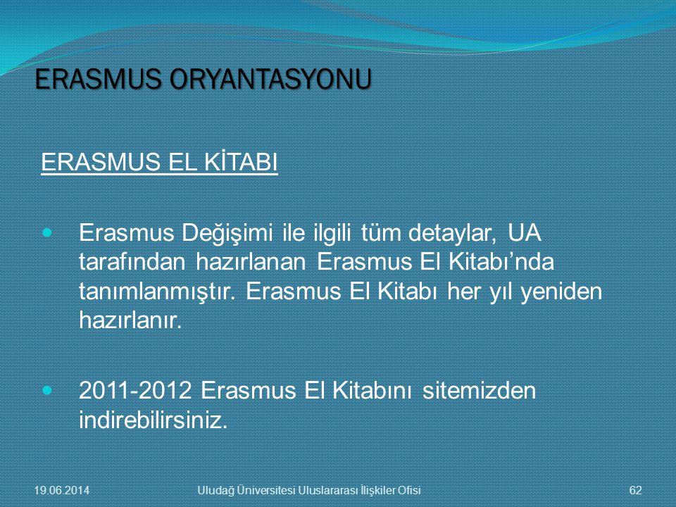 ERASMUS EL KİTABI  Erasmus Değişimi ile ilgili tüm detaylar, UA tarafından hazırlanan Erasmus El Kitabı'nda tanımlanmıştır. Erasmus El Kitabı her yıl
