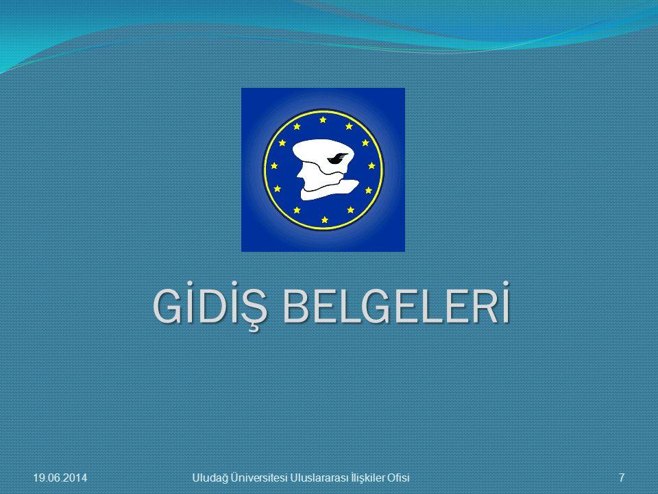 GİDİŞ BELGELERİ 19.06.20147Uludağ Üniversitesi Uluslararası İlişkiler Ofisi