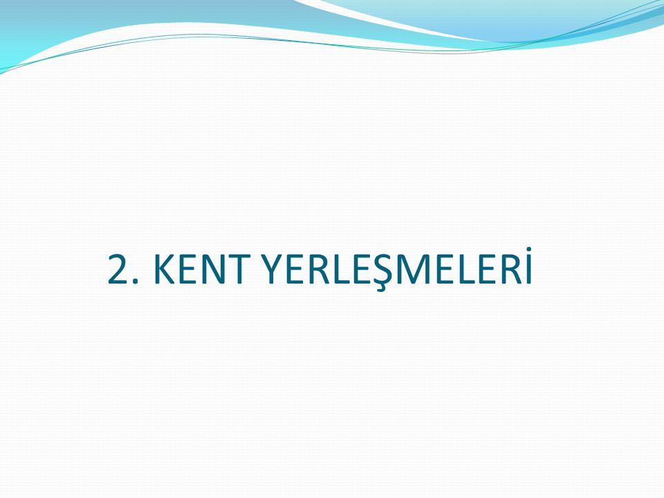 2. KENT YERLEŞMELERİ