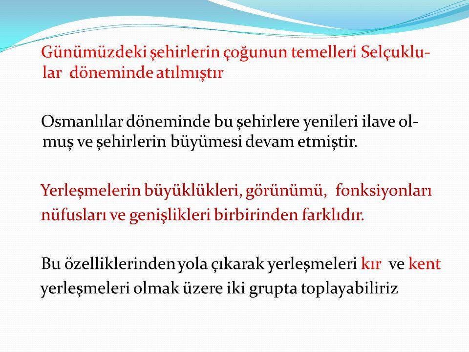 Günümüzdeki şehirlerin çoğunun temelleri Selçuklu- lar döneminde atılmıştır Osmanlılar döneminde bu şehirlere yenileri ilave ol- muş ve şehirlerin büy
