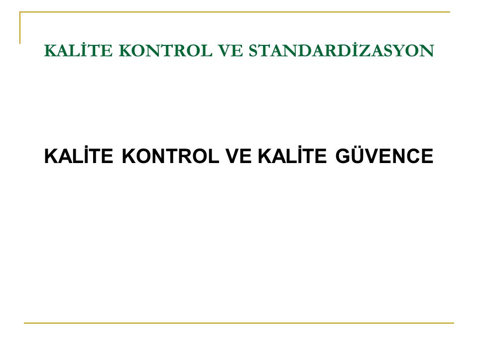 KALİTE KONTROL VE STANDARDİZASYON  Quality and Personal Values  Personal initiative has a positive impact on business success  Quality begins with personal attitudes  Quality-focused individuals often exceed customer expectations  Attitudes can be changed through awareness and effort (e.g., personal quality checklists)