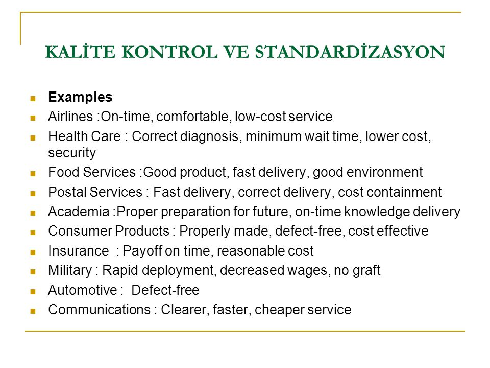  Examples  Airlines :On-time, comfortable, low-cost service  Health Care : Correct diagnosis, minimum wait time, lower cost, security  Food Servic