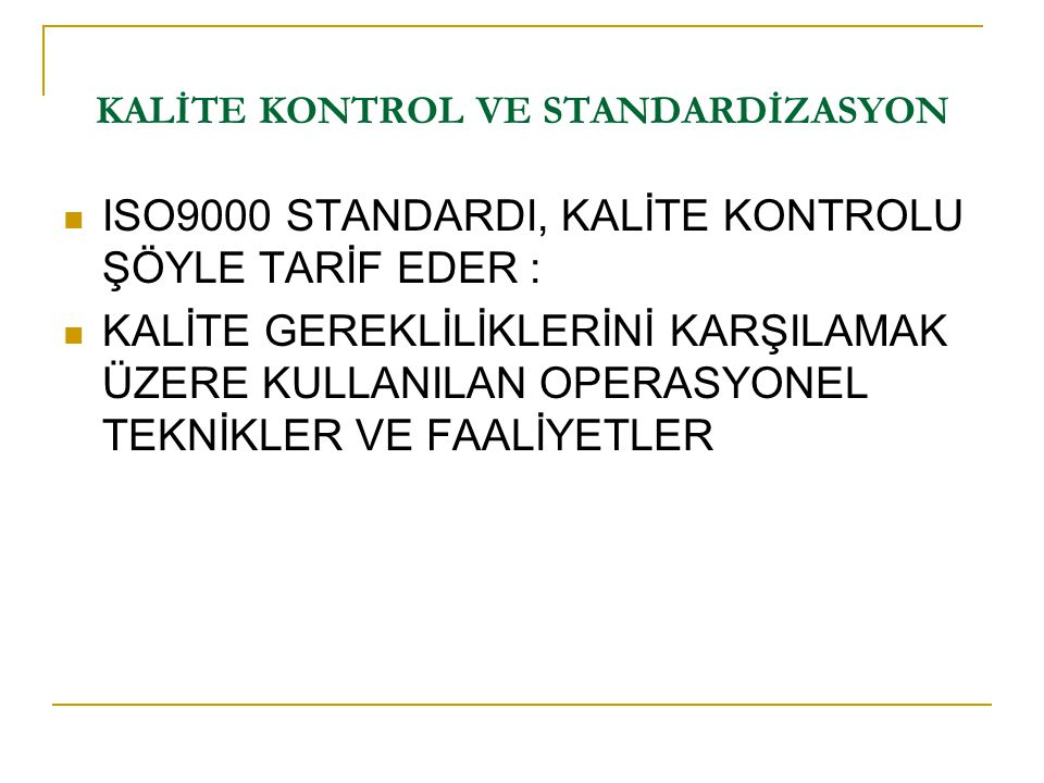 KALİTE KONTROL VE STANDARDİZASYON  Transcendent definition: excellence  Product-based definition: quantities of product attributes  User-based definition: fitness for intended use  Value-based definition: quality vs.