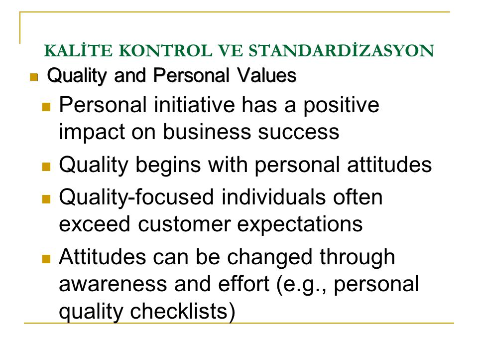 KALİTE KONTROL VE STANDARDİZASYON  Quality and Personal Values  Personal initiative has a positive impact on business success  Quality begins with