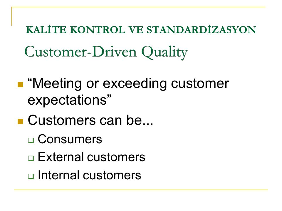 "KALİTE KONTROL VE STANDARDİZASYON  ""Meeting or exceeding customer expectations""  Customers can be...  Consumers  External customers  Internal cus"