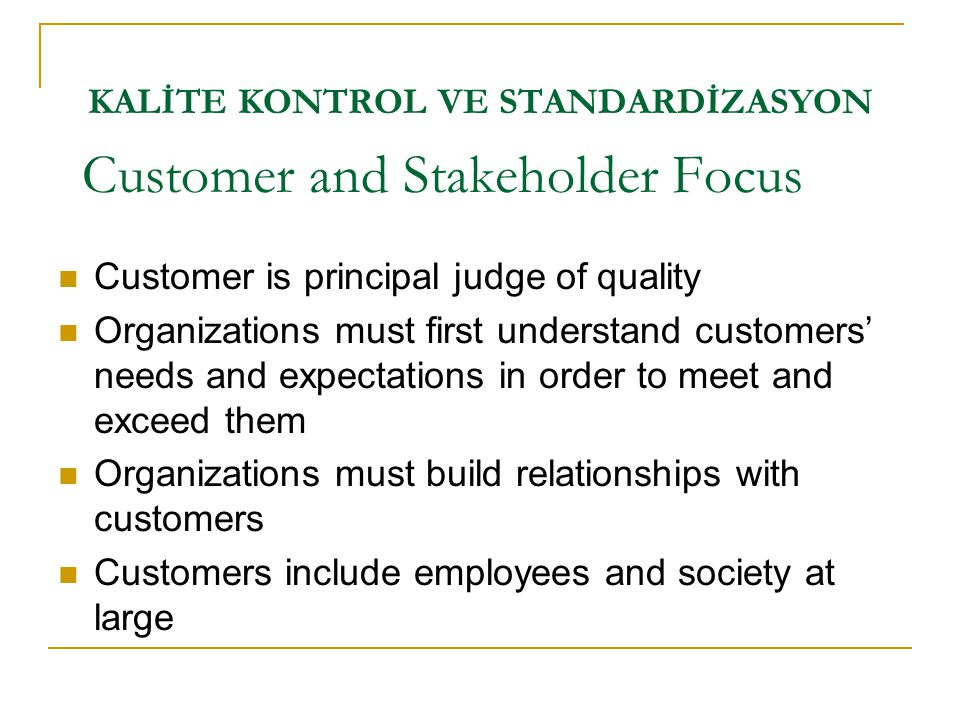 KALİTE KONTROL VE STANDARDİZASYON  Customer is principal judge of quality  Organizations must first understand customers' needs and expectations in