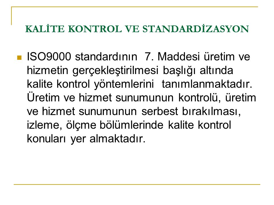 KALİTE KONTROL VE STANDARDİZASYON  Customer and stakeholder focus  Participation and teamwork  Process focus and continuous improvement ...supported by an integrated organizational  infrastructure, a set of management practices,  and a set of tools and techniques Principles of Total Quality