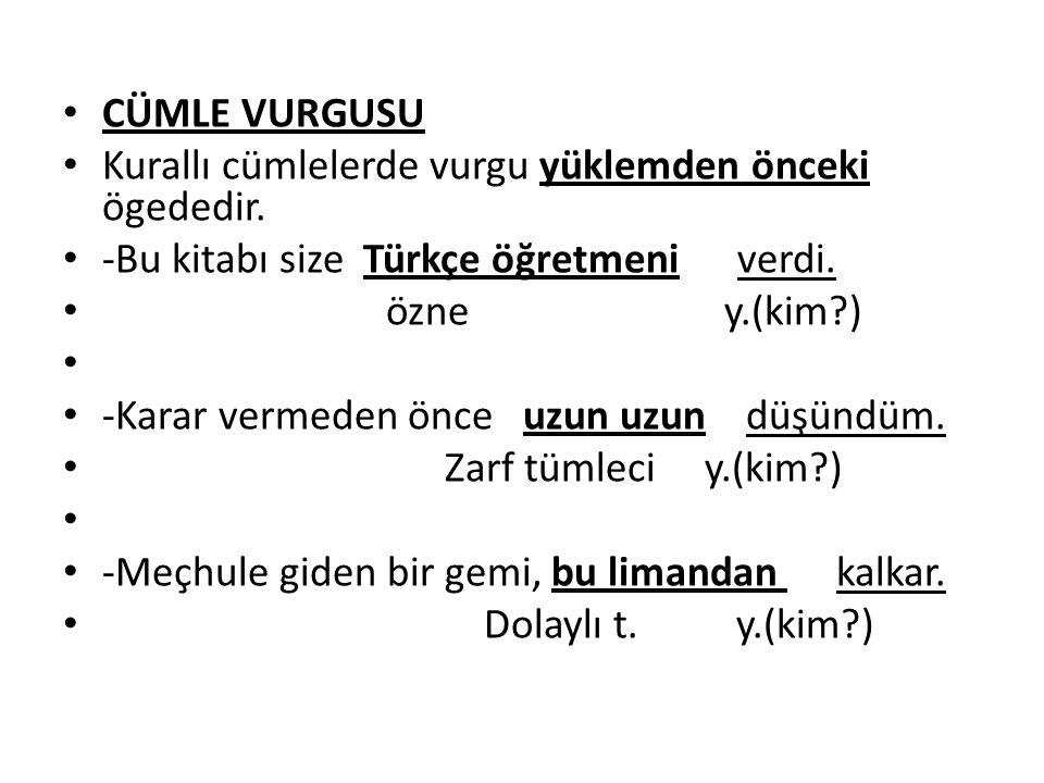 • CÜMLE VURGUSU • Kurallı cümlelerde vurgu yüklemden önceki ögededir. • -Bu kitabı size Türkçe öğretmeni verdi. • özne y.(kim?) • • -Karar vermeden ön