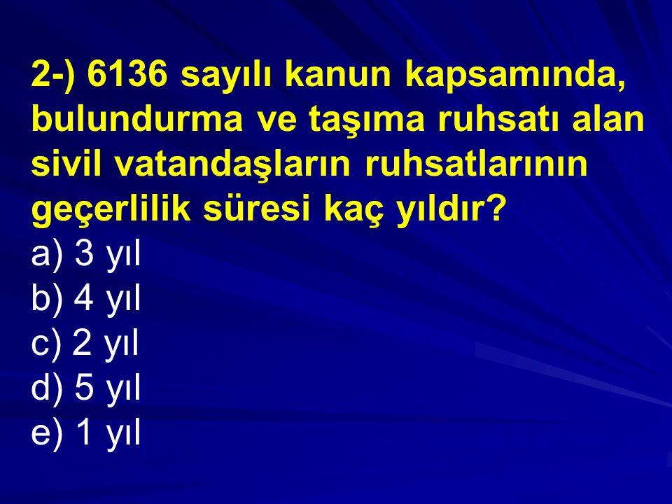 2-) 6136 sayılı kanun kapsamında, bulundurma ve taşıma ruhsatı alan sivil vatandaşların ruhsatlarının geçerlilik süresi kaç yıldır.