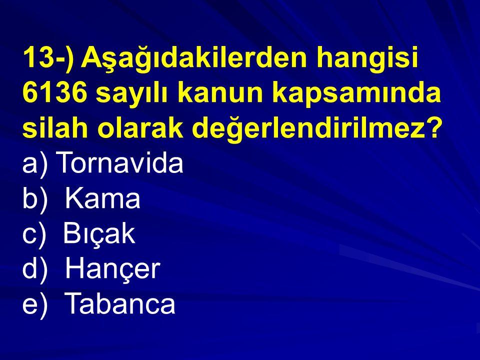 13-) Aşağıdakilerden hangisi 6136 sayılı kanun kapsamında silah olarak değerlendirilmez.