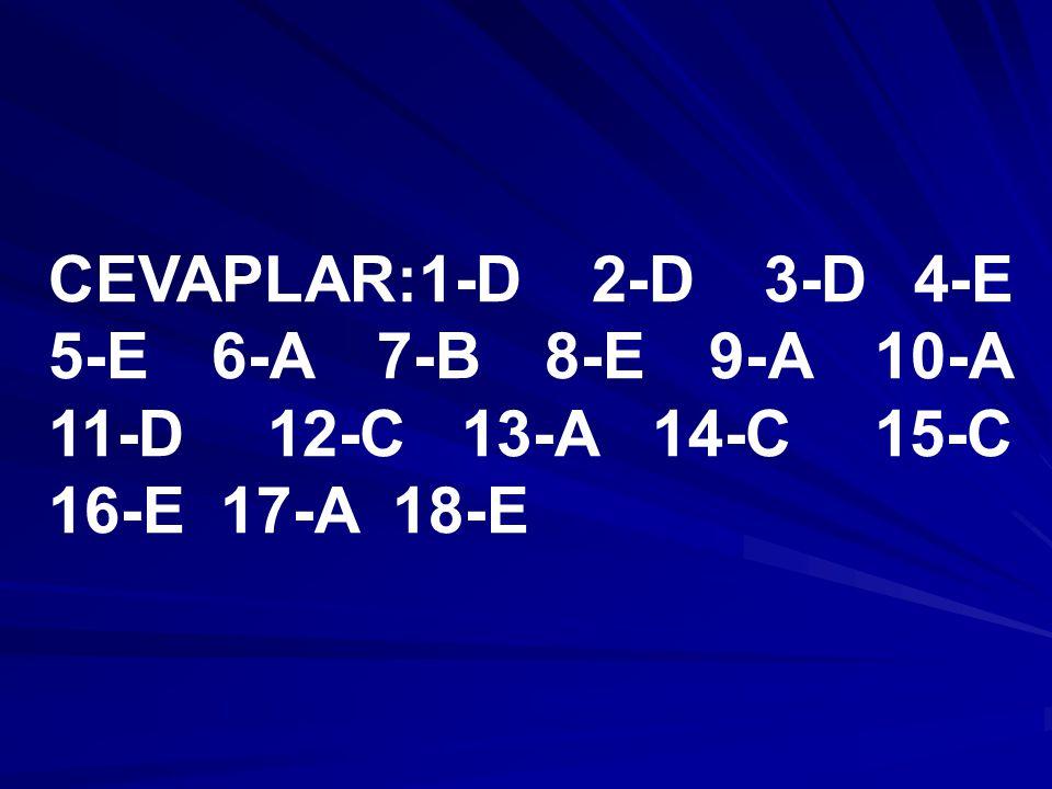 CEVAPLAR:1-D 2-D 3-D 4-E 5-E 6-A 7-B 8-E 9-A 10-A 11-D 12-C 13-A 14-C 15-C 16-E 17-A 18-E