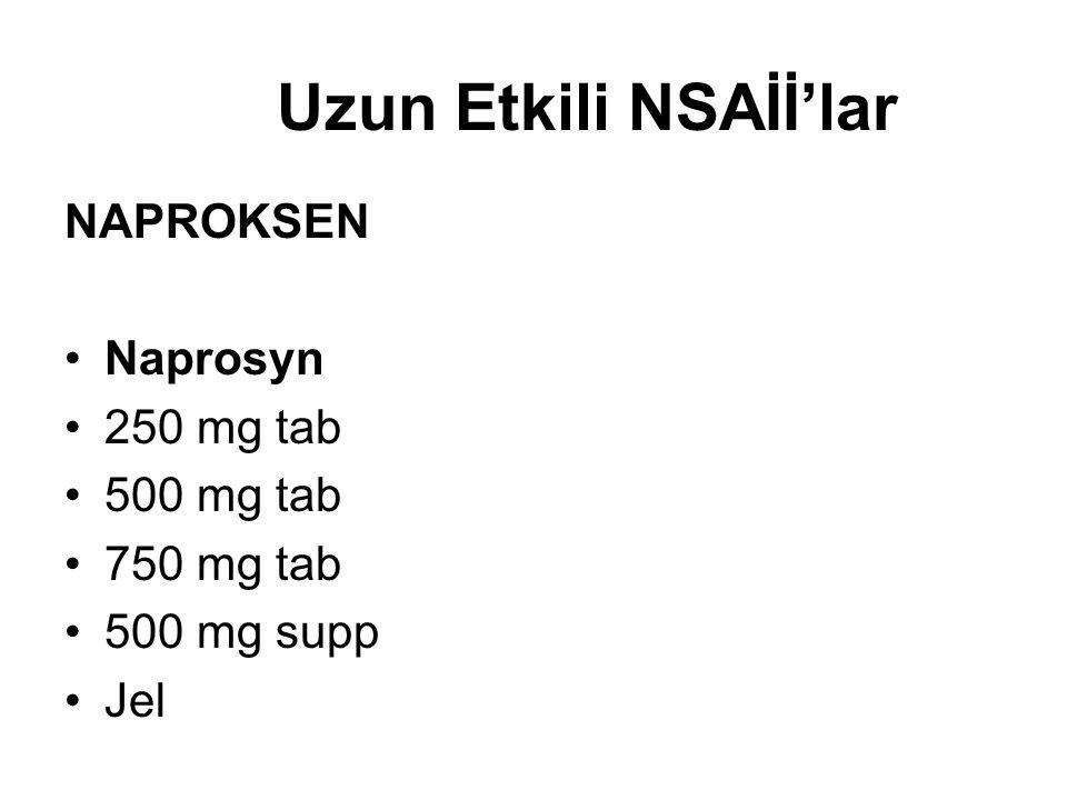 Uzun Etkili NSAİİ'lar NAPROKSEN •Naprosyn •250 mg tab •500 mg tab •750 mg tab •500 mg supp •Jel