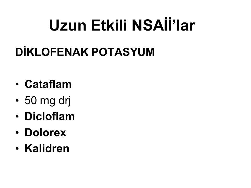 Uzun Etkili NSAİİ'lar DİKLOFENAK POTASYUM •Cataflam •50 mg drj •Dicloflam •Dolorex •Kalidren